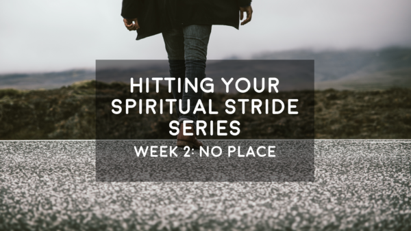 No Place Part 1 - Hitting Your Spiritual Stride - 8/19/2018