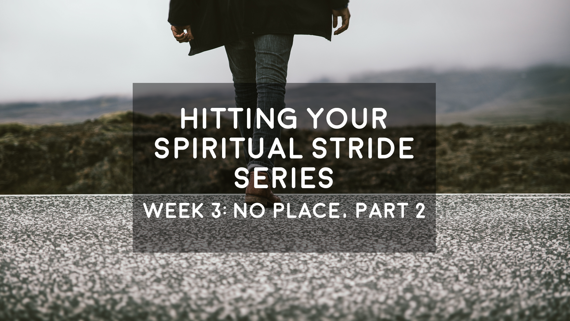 No Place Part 2 - Hitting Your Spiritual Stride - 8/26/2018
