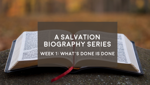 What's Done is Done - A Salvation Biography - 9/16/18