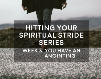 You have an Anointing - Hitting Your Spiritual Stride - 9/9/18