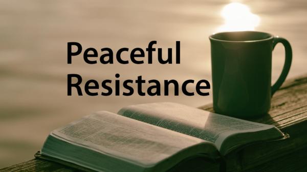Peaceful Resistance - 10/28/18