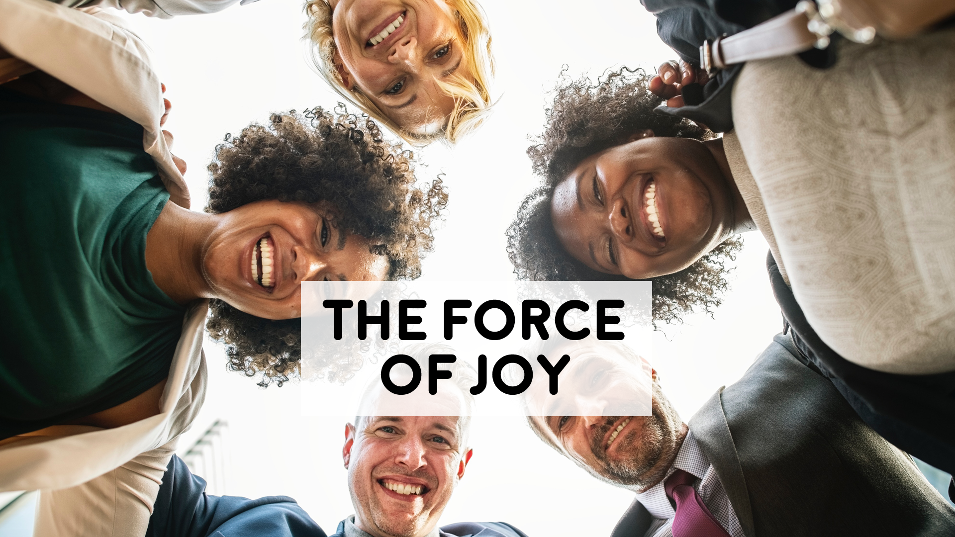 The Force of Joy - 8-19-18