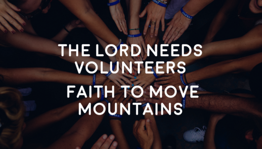 The Lord Needs Volunteers | Faith to Move Mountains - 9/9/18