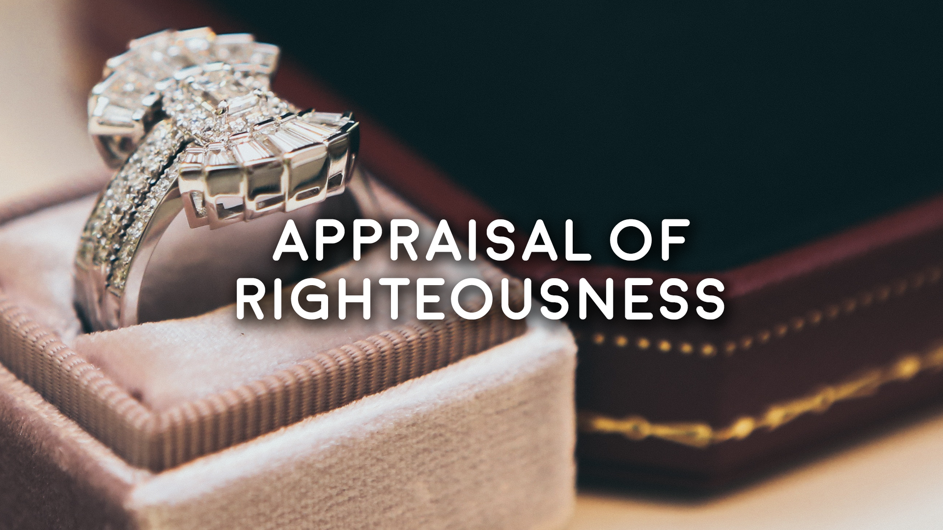 Appraisal of Righteousness 10/14/18