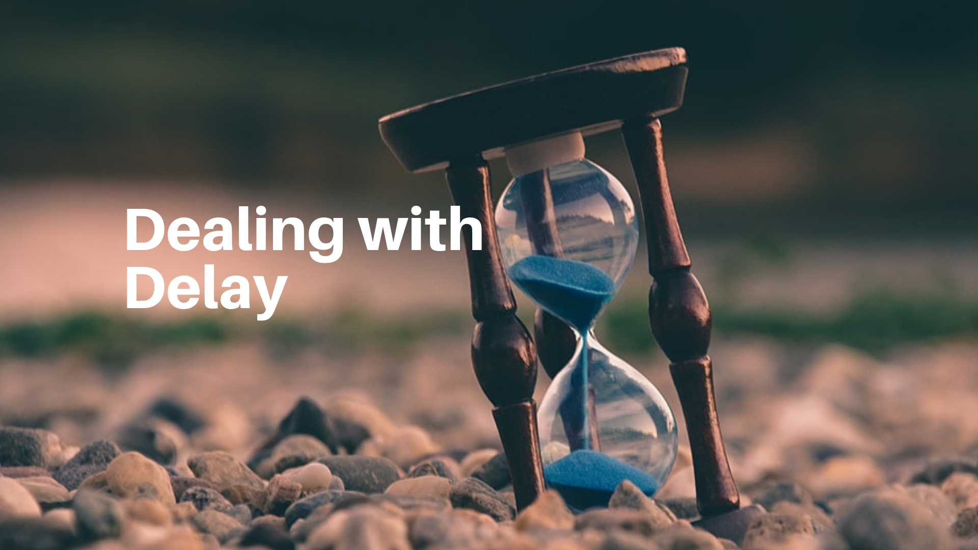 Dealing with Delay - 12/9/2018