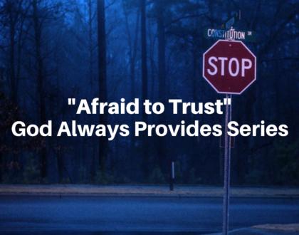 Afraid to Trust: God Always Provides Series - 1/6/19
