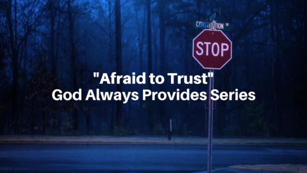 Afraid to Trust: God Always Provides Series - 1/6/19