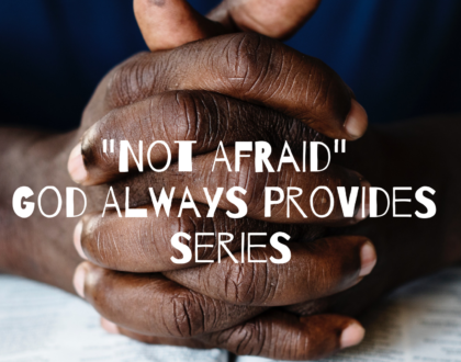 Not Afraid: God Always Provides Series - 1/13/19