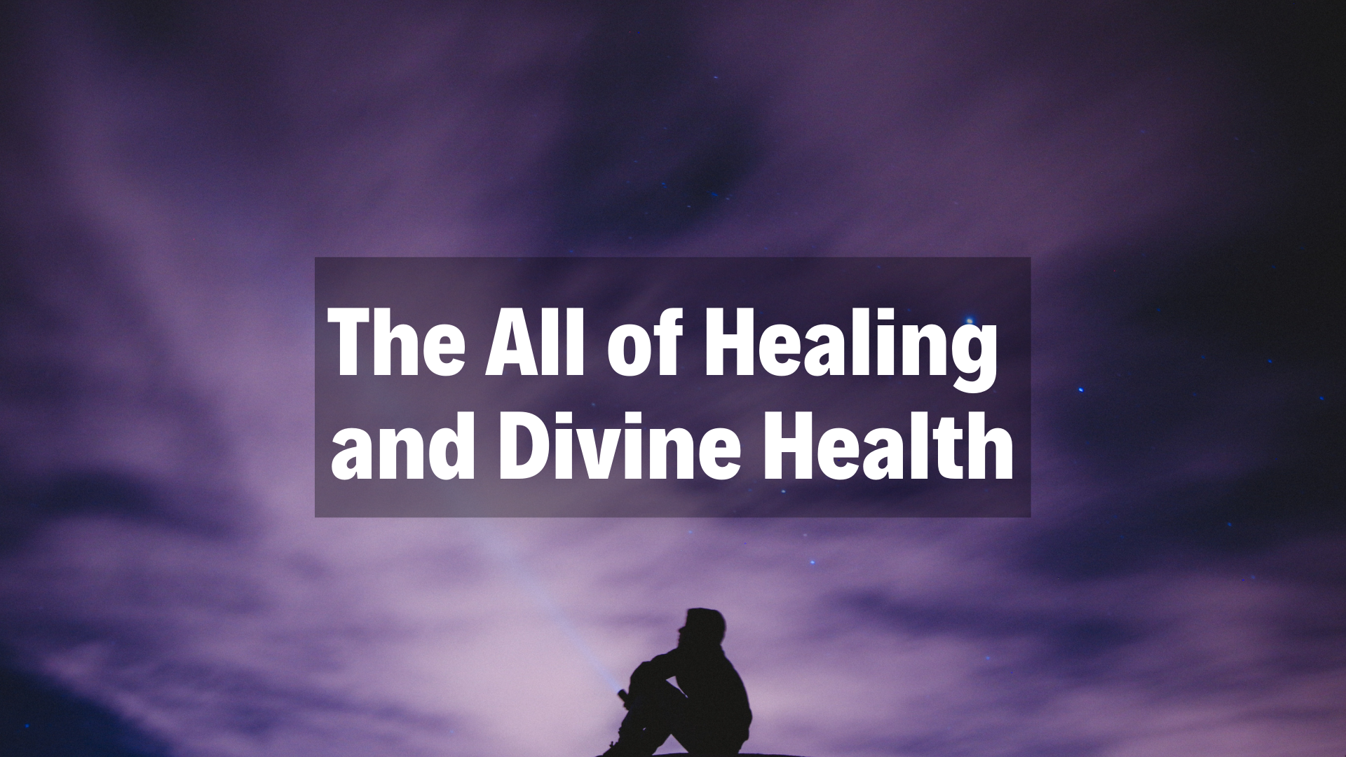 The All of Healing and Divine Health - 1/20/19