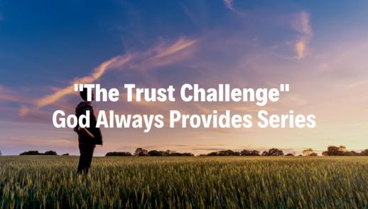 The Trust Challenge : God Always Provides Series - 1/20/19