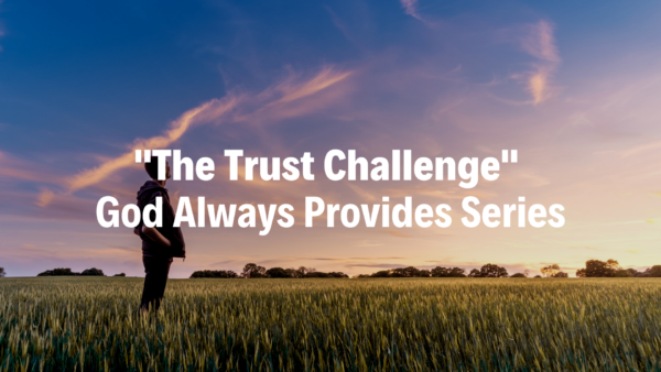 The Trust Challenge : God Always Provides Series - 1/20/19