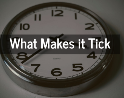 What Makes it Tick - 2/10/19