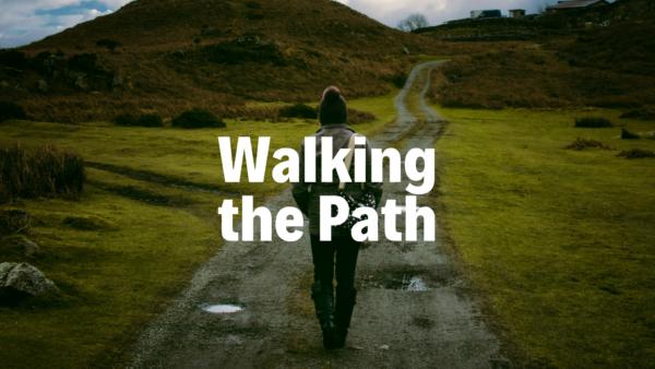 Walking the Path - 4/7/19