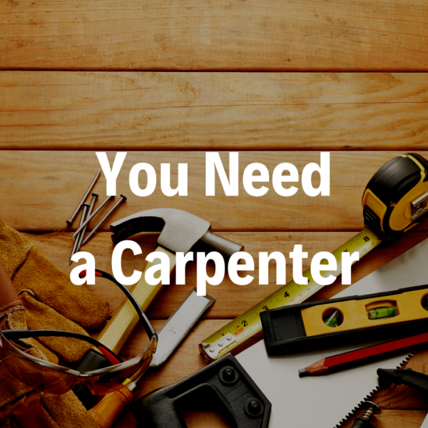You Need a Carpenter - 5/19/19