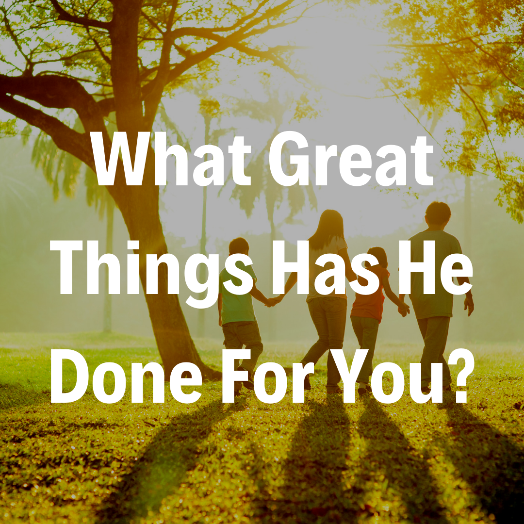 What Great Things Has He Done For You? - 5/26/19
