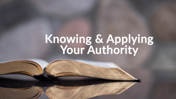 Knowing and Applying Your Authority: 6-16-19