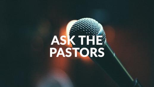 Ask the Pastors 6-30-19