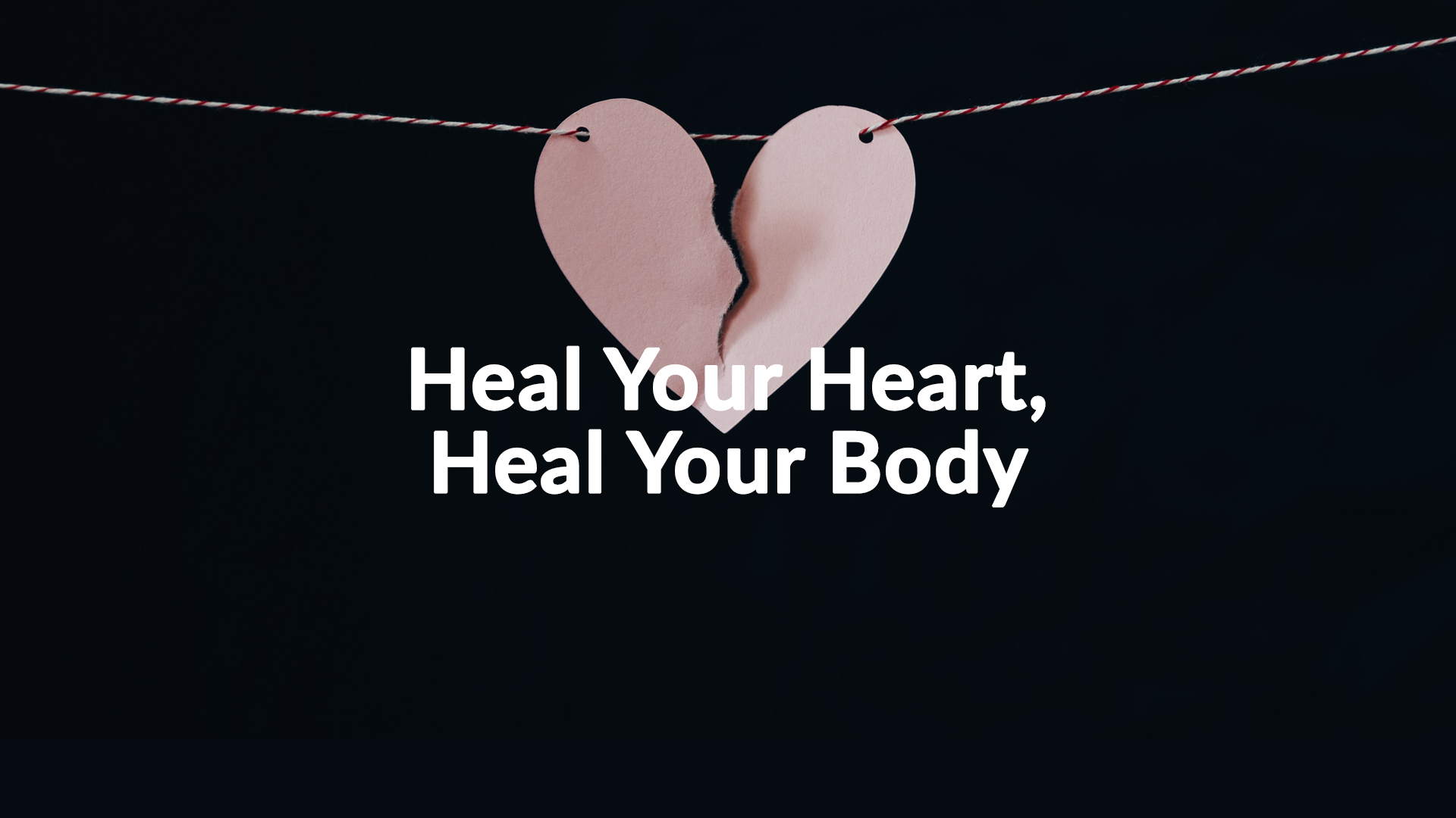 Heal Your Heart, Heal Your Body 7-28-19