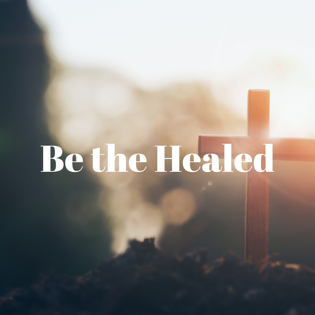 Be the Healed