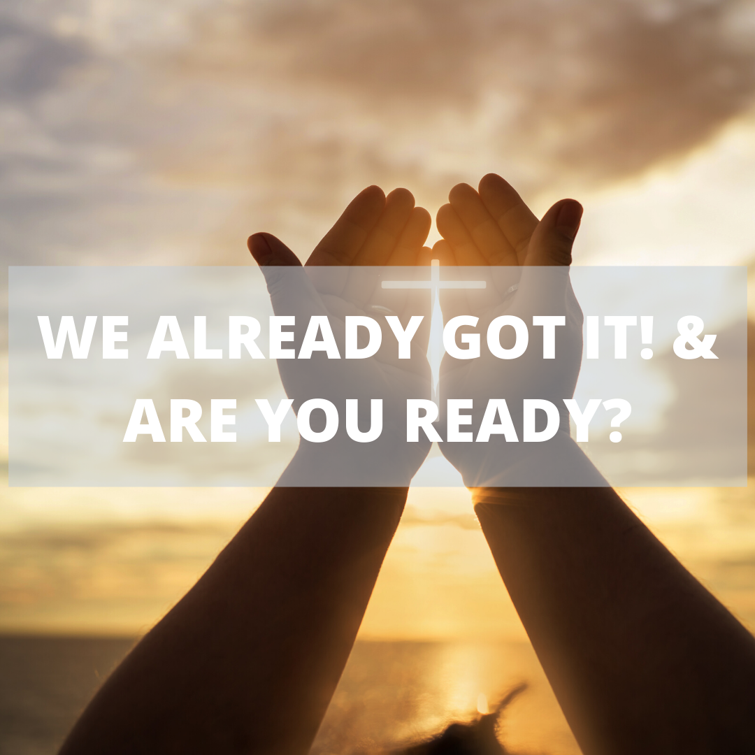 WE ALREADY GOT IT! & ARE YOU READY?