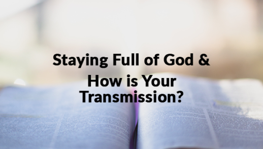 Staying Full of God / How is Your Transmission?