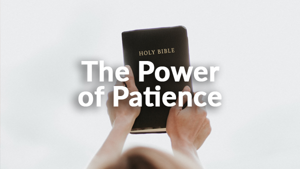 The Power of Patience 12-8-19