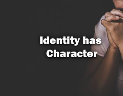 Identity has Character 1-26-2020