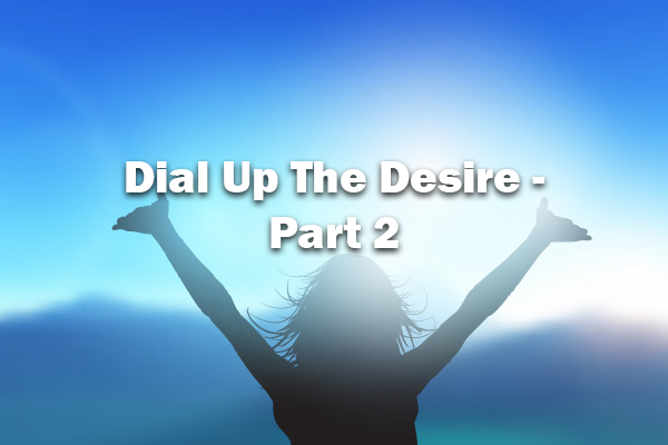 Dial Up The Desire - Part 2 / 02-23-20