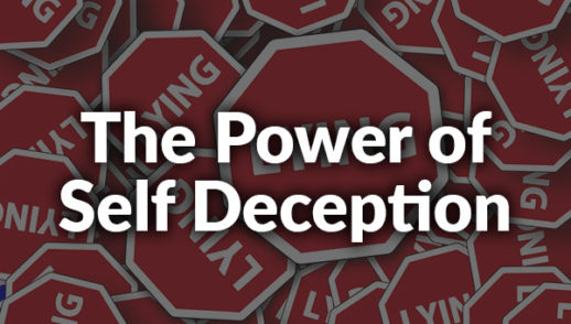 The Power of Self Deception (6-21-2020)