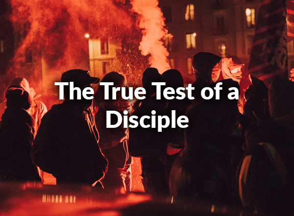 The True Test of a Disciple