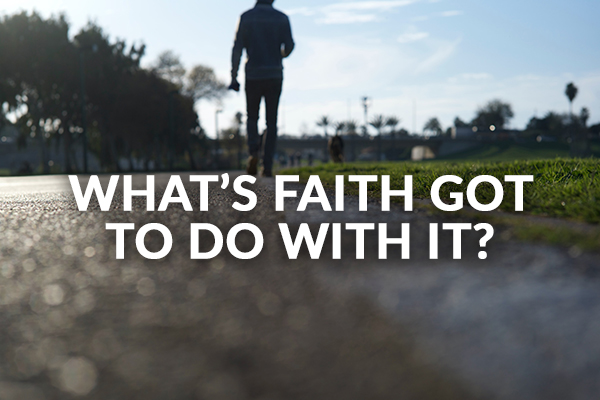 What's Faith Got To Do With It?