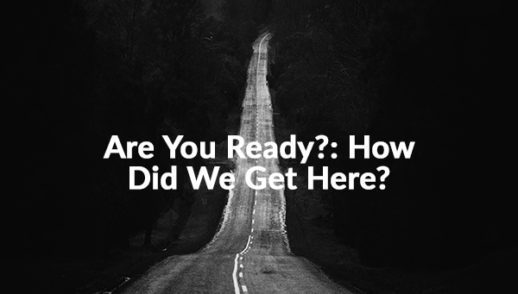 Are You Ready?: How Did We Get Here? (7-26-2020)