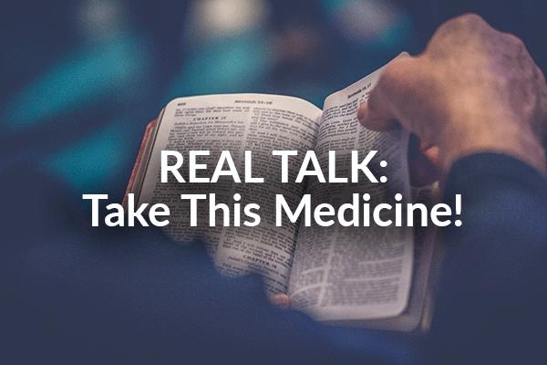 REAL TALK: Take This Medicine! (8-30-2020)