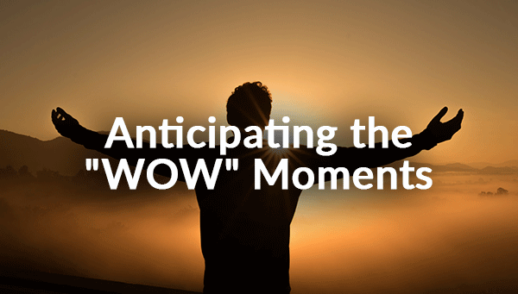 "Anticipating the ""WOW"" Moments"